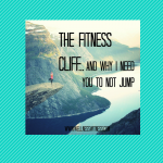 The Fitness Cliff: And Why I Need You to Not Jump